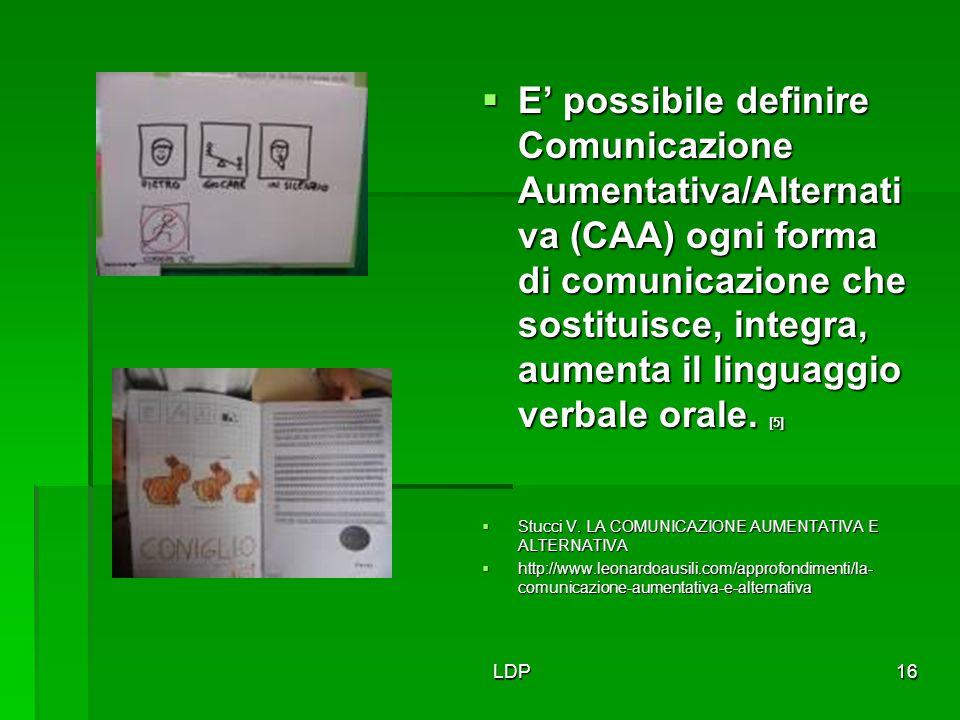E' possibile definire Comunicazione Aumentativa/Alternativa (CAA) ogni forma di comunicazione che sostituisce, integra, aumenta il linguaggio verbale orale. [5]